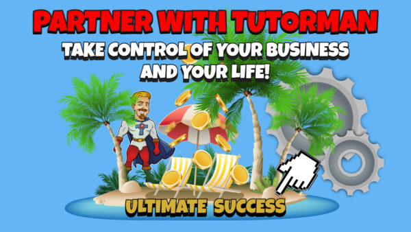PARTNER WITH TUTORMAN Take Control of Your Business and Life B